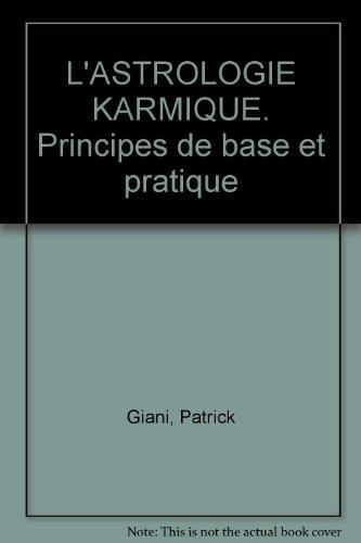 L'ASTROLOGIE KARMIQUE. Principes de base et pratique