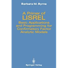 A Primer of LISREL: Basic Applications and Programming for Confirmatory Factor Analytic Models
