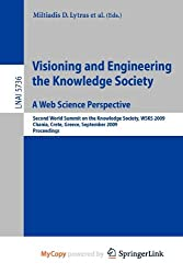 [(Visioning and Engineering the Knowledge Society - A Web Science Perspective: Second World Summit on the Knowledge Society, WSKS 2009, Chania, Crete, Greece, September 16-18, 2009. Proceedings )] [Author: Miltiadis D. Lytras] [Oct-2009]