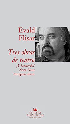 Tres obras de teatro: Y Leonardo?; Nora Nora; Antígona ahora por Evald Flisar