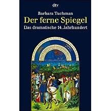 Der ferne Spiegel. Das dramatische 14. Jahrhundert