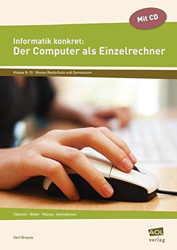 Informatik konkret: Der Computer als Einzelrechner: Tabellen - Bilder - Klänge - Animationen (8. bis 10. Klasse)