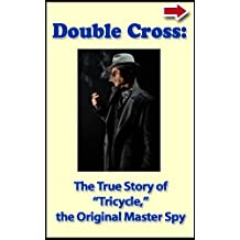 """Double Cross:  The True Story of """"Tricycle,"""" the Original Master Spy (Bad Boys of History Book 3) (English Edition)"""