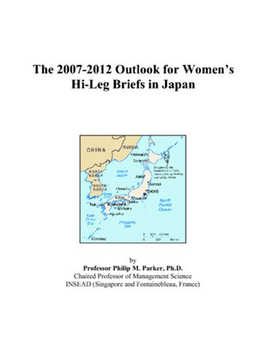 The 2007-2012 Outlook for Women's Hi-Leg Briefs in Japan