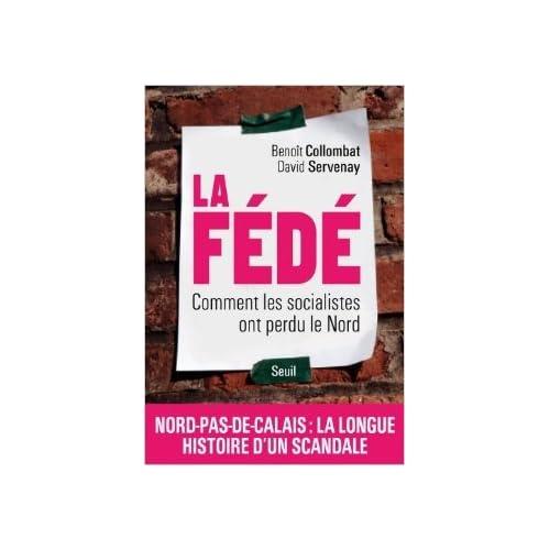 La Fédé : Comment les socialistes ont perdu le Nord de Benoît Collombat,David Servenay ( 27 septembre 2012 )
