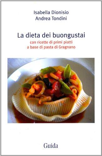 la dieta dei buongustai. con ricette di primi piatti a base di pasta di gragnano