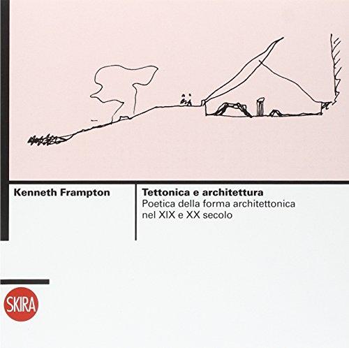Tettonica e architettura. Poetica della forma architettonica nel XIX e XX secolo. Ediz. illustrata
