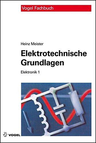 Elektrotechnische Grundlagen: Mit Versuchsanleitungen, Rechenbeispielen und Lernziel-Tests (Elektronik)