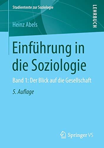 Einführung in die Soziologie: Band 1: Der Blick auf die Gesellschaft (Studientexte zur Soziologie, Band 1)