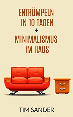 Haushalt entrümpeln: Entrümpeln in 10 Tagen + Minimalismus im Haus (Entrümpeln, Haushalt, Haushalt entrümpeln)