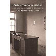 Architects of Annihilation: Auschwitz and the Logic of Destruction (English Edition)