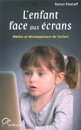 L'enfant face aux écrans : Médias et développement de l'enfant par Rainer Patzlaff