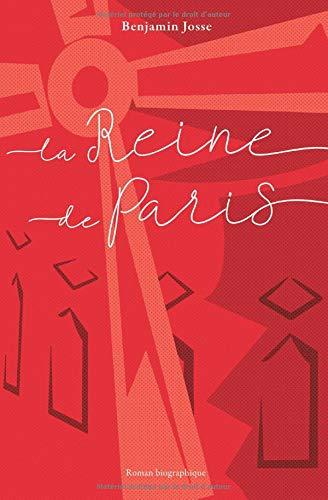 La Reine de Paris: L'histoire vraie d'une légende : La Goulue ! par Benjamin Josse