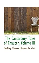 The Canterbury Tales of Chaucer, Volume III: 3 (The Canterbury Tales of Chaucer - Bibliobazaar Reproduction Series) by Geoffrey Chaucer (2008-10-07)