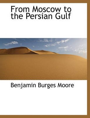 from-moscow-to-the-persian-gulf-by-author-benjamin-burges-moore-published-on-september-2009