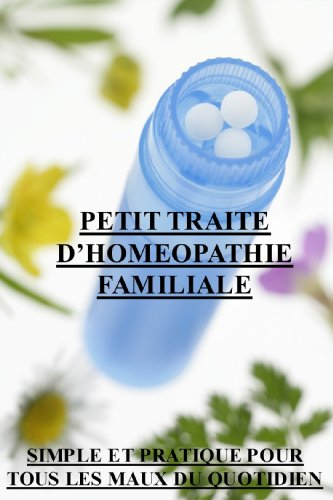 petit traité d'homéopathie familiale: simple et pratique pour tous les maux du quotidien