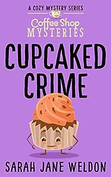 Cupcaked Crime (Coffee Shop Mysteries Book 3) (English Edition) van [Weldon, Sarah Jane]