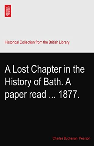 A Lost Chapter in the History of Bath. A paper read ... 1877.
