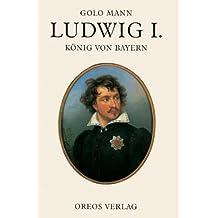 Ludwig I.: König von Bayern