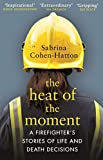 The Heat of the Moment: A Firefighter's Stories of Life and Death Decisions
