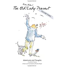 The Old Lady Peasant - Volume 3: Yet more adventures & thoughts in a kind of rhyme