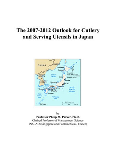 The 2007-2012 Outlook for Cutlery and Serving Utensils in Japan