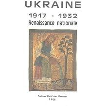 LA Renaissance Nationale Et Culturelle En Ukraine De 1917 Aux Annees 1930