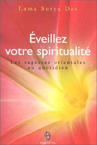 Eveillez votre spiritualité. Les Sagesses orientales au quotidien