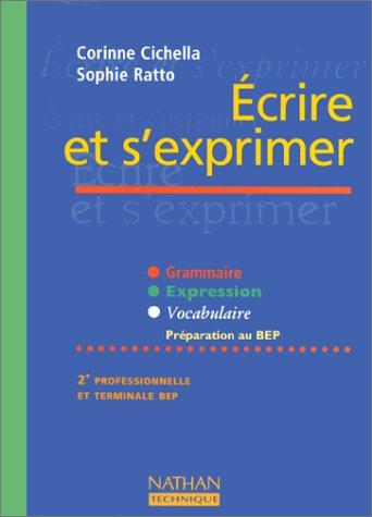 Ecrire et s'exprimer : terminale, seconde professionnelle et BEP. Grammaire, expression et vocabulaire