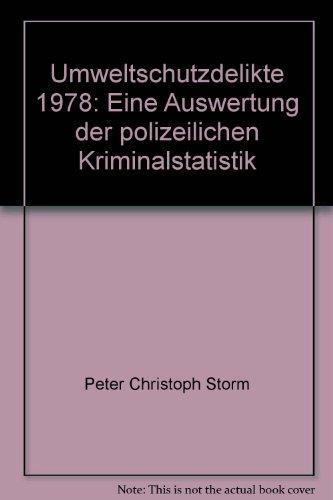 Umweltschutzdelikte 1978: Eine Auswertung der Polizeilichen Kriminalstatistik (Umweltbundesamt Materialien)