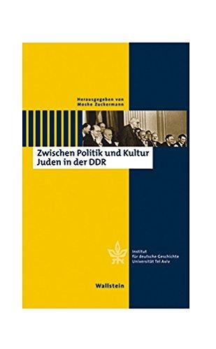 """Zwischen Politik und Kultur - Juden in der DDR (""""Conferences"""" Tagungsbände des Minerva Instituts für Deutsche Geschichte der Universität Tel Aviv)"""