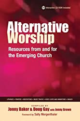 Alternative Worship: Resources from and for the Emerging Church with CDROM