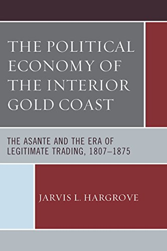 the-political-economy-of-the-interior-gold-coast-the-asante-and-the-era-of-legitimate-trading-1807-1
