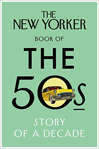 The New Yorker Book of the 50s: Story of a Decade (New Yorker Magazine)