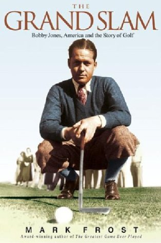 The Grand Slam: Bobby Jones, America, and the Story of Golf Frost, Mark ( Author ) Nov-03-2004 Hardcover par Mark Frost