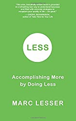 Less: Accomplishing More by Doing Less: Do Less, Accomplish More, and Transform Busyness into Composure and Results