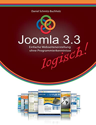 Joomla 3.3 logisch!: Erfolgreiche Webseitenerstellung ohne Programmierkenntnisse