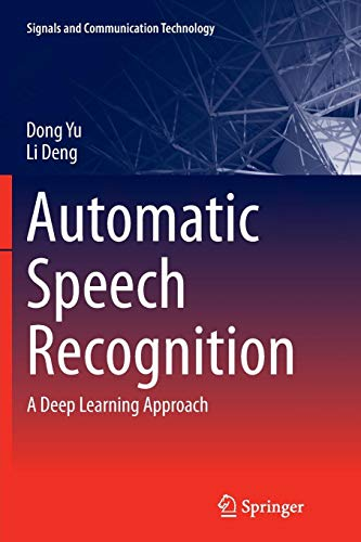 Automatic Speech Recognition: A Deep Learning Approach (Signals and Communication Technology)