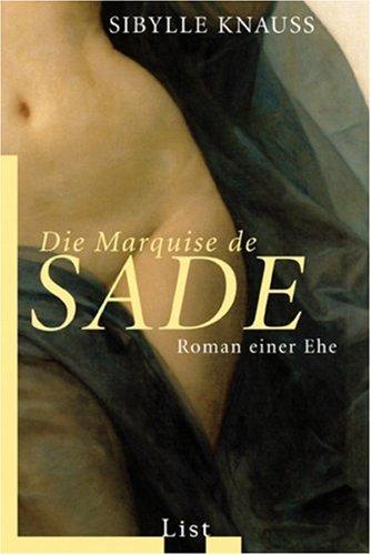 Die Marquise de Sade: Roman einer Ehe