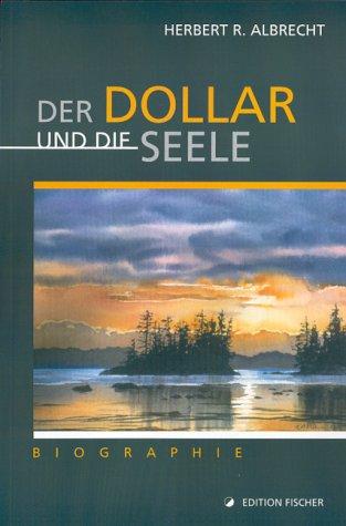 Der Dollar und die Seele: Biographie (edition fischer)