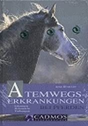 Atemwegserkrankungen bei Pferden: Erkennen, Behandeln, Vorbeugen (Cadmos Pferdebuch)