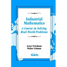 Industrial Mathematics: A Course in Solving Real-World Problems by Avner Friedman (1987-01-01)
