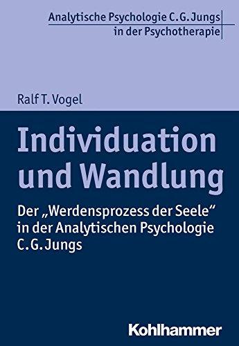 """Individuation und Wandlung: Der """"Werdensprozess der Seele"""" in der Analytischen Psychologie C. G. Jungs (Analytische Psychologie C. G. Jungs in der Psychotherapie)"""