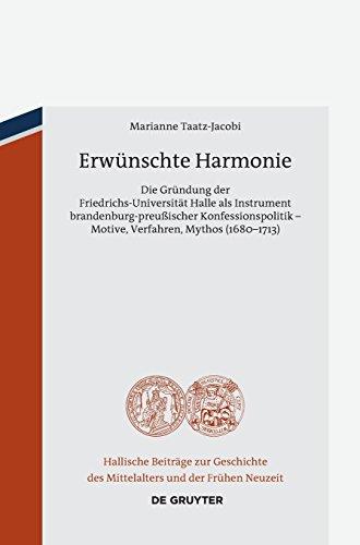 Erwünschte Harmonie: Die Gründung der Friedrichs-Universität Halle als Instrument brandenburg-preußischer Konfessionspolitik – Motive, Verfahren, ... Mittelalters und der Frühen Neuzeit, Band 13)