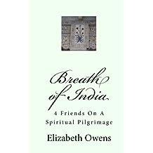 Breath of India: 4 Friends On A Spiritual Pilgrimage by Elizabeth Owens (2010-07-03)