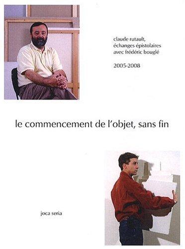 Le Commencement de l'objet, sans fin par Frédéric Bouglé, Claude Rutault
