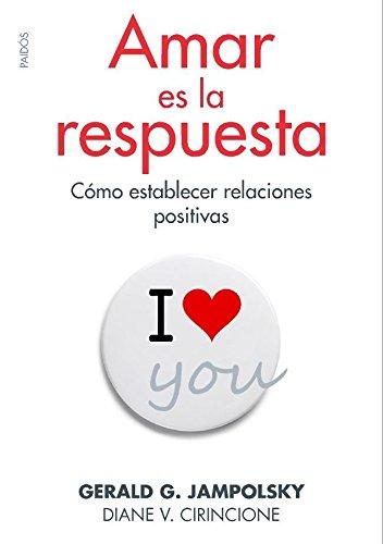 Descargar Libro Amar es la respuesta: Cómo establecer relaciones positivas (Divulgación-Autoayuda) de Gerald G. Jampolsky
