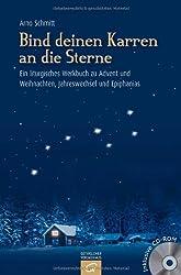 Bind deinen Karren an die Sterne: Ein liturgisches Werkbuch zu Advent und Weihnachten, Jahreswechsel und Epiphanias