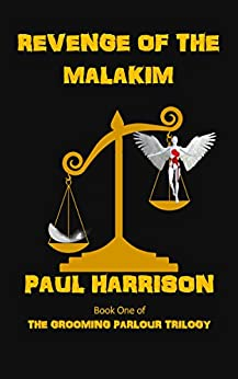 Revenge Of The Malakim (The Grooming Parlour Trilogy Book 1) by [Harrison, Paul]