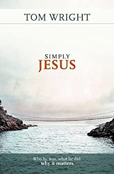 Simply Jesus: Why he was, what he did, why it matters by [Wright, Tom]